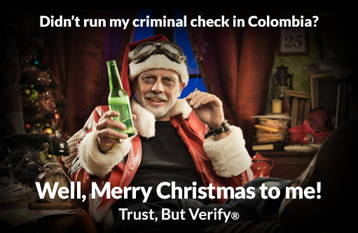 Didn't run my criminal check in Colombia? Well, Merry Christmas to me! - Owens OnLine® Trust, But Verify®